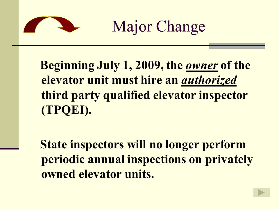 Major Change Beginning July 1, 2009, the owner of the elevator unit must hire an authorized third party qualified elevator inspector (TPQEI).