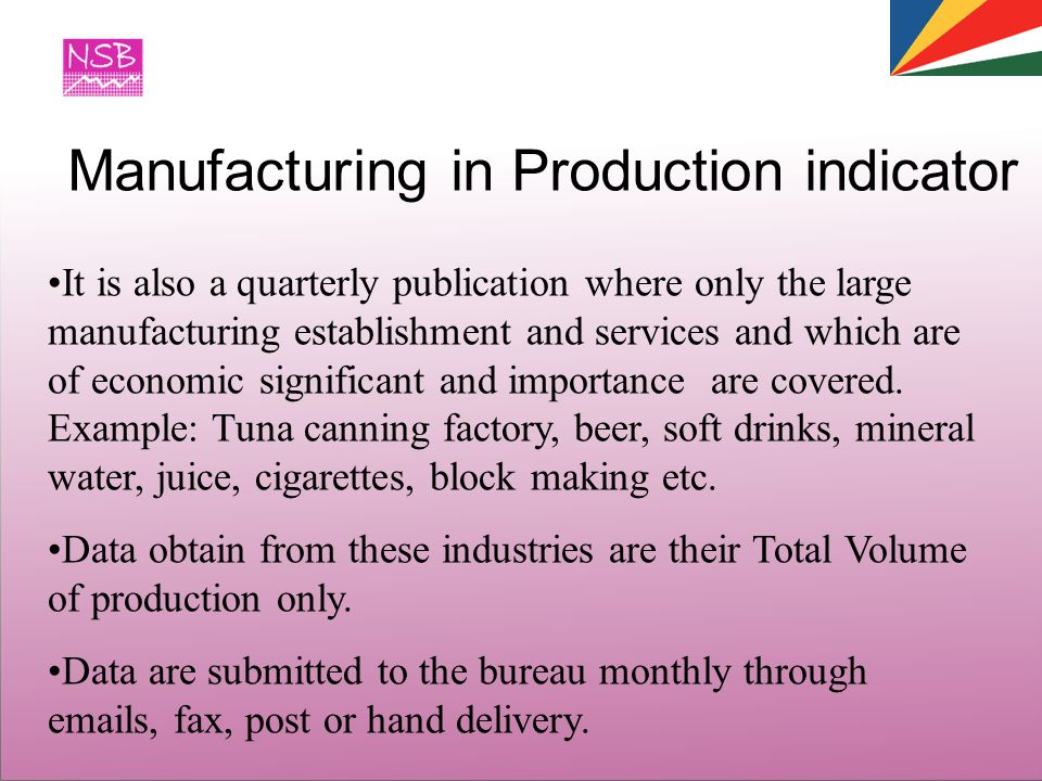 It is also a quarterly publication where only the large manufacturing establishment and services and which are of economic significant and importance are covered.