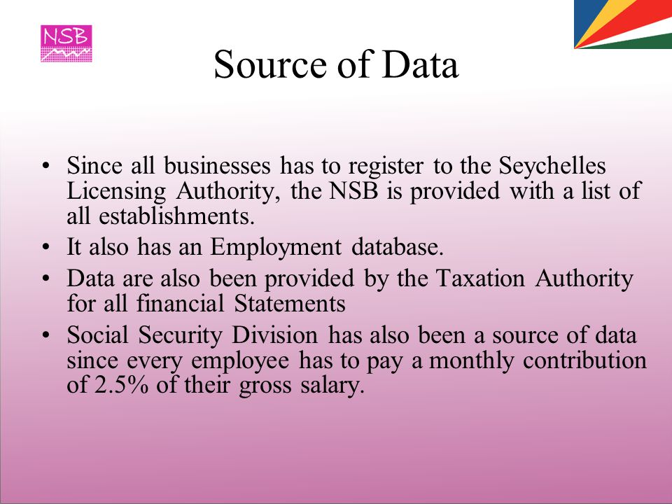 Source of Data Since all businesses has to register to the Seychelles Licensing Authority, the NSB is provided with a list of all establishments.