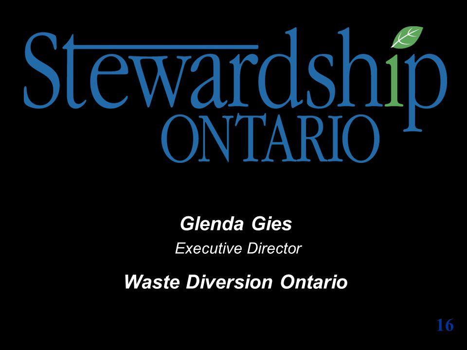16 Glenda Gies Executive Director Waste Diversion Ontario 16
