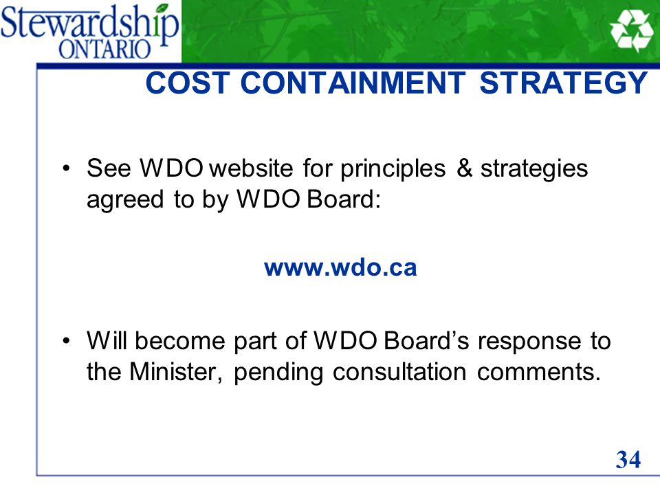 COST CONTAINMENT STRATEGY See WDO website for principles & strategies agreed to by WDO Board: www.wdo.ca Will become part of WDO Board's response to the Minister, pending consultation comments.