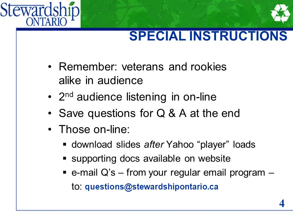 SPECIAL INSTRUCTIONS Remember: veterans and rookies alike in audience 2 nd audience listening in on-line Save questions for Q & A at the end Those on-line:  download slides after Yahoo player loads  supporting docs available on website  e-mail Q's – from your regular email program – to: questions@stewardshipontario.ca 4