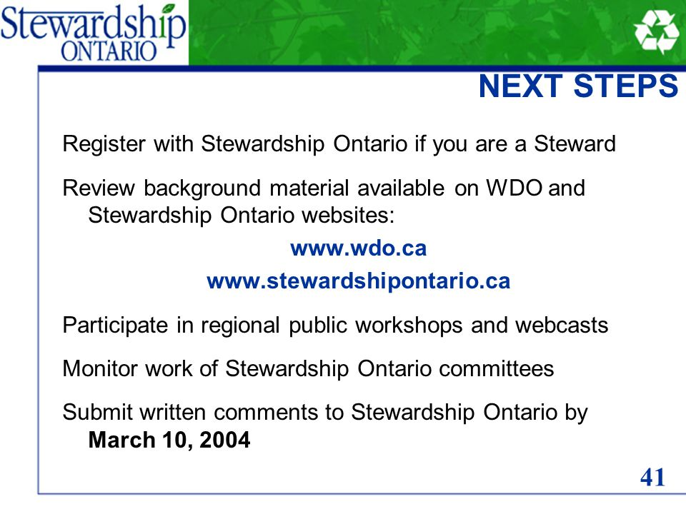 NEXT STEPS Register with Stewardship Ontario if you are a Steward Review background material available on WDO and Stewardship Ontario websites: www.wdo.ca www.stewardshipontario.ca Participate in regional public workshops and webcasts Monitor work of Stewardship Ontario committees Submit written comments to Stewardship Ontario by March 10, 2004 41