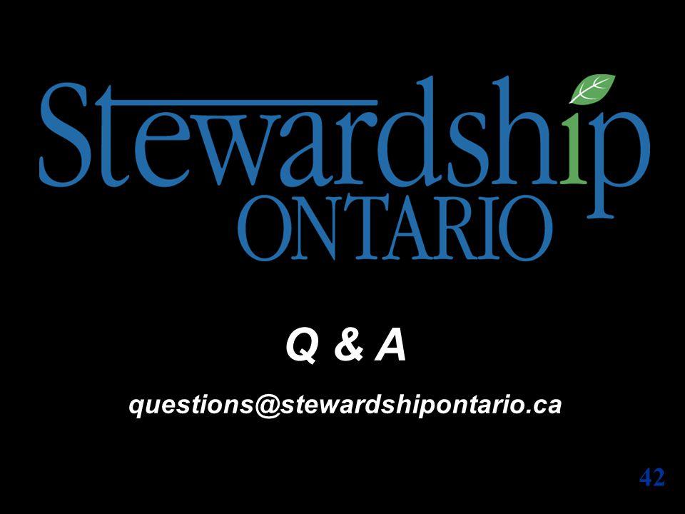Q & A questions@stewardshipontario.ca 42
