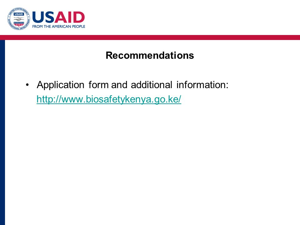 Recommendations Application form and additional information: http://www.biosafetykenya.go.ke/