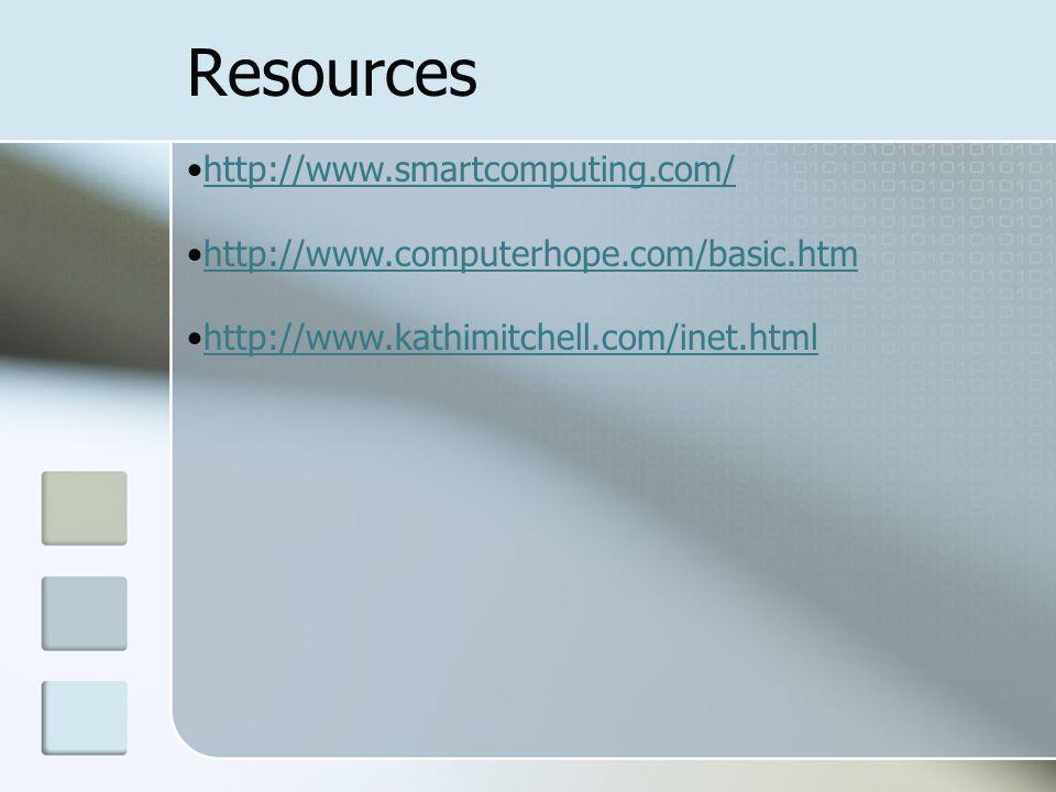 Resources http://www.smartcomputing.com/ http://www.computerhope.com/basic.htm http://www.kathimitchell.com/inet.html