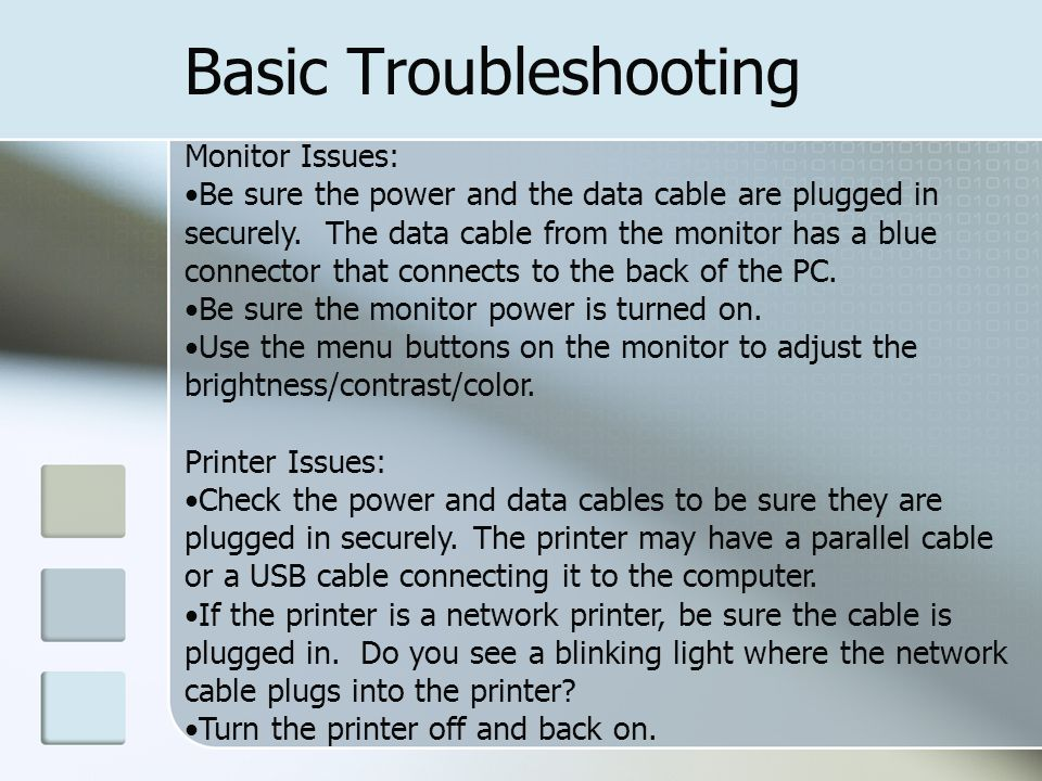 Basic Troubleshooting Monitor Issues: Be sure the power and the data cable are plugged in securely.