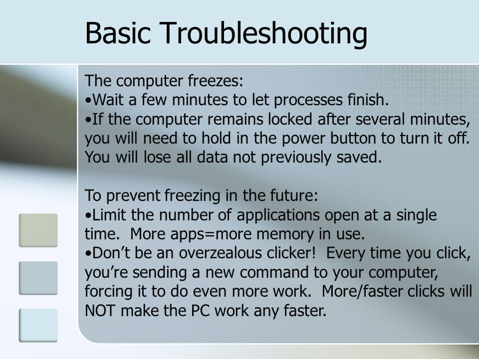 Basic Troubleshooting The computer freezes: Wait a few minutes to let processes finish.