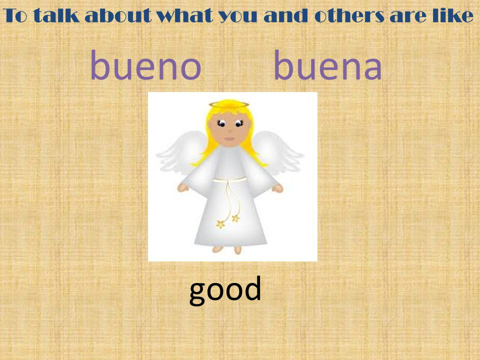 To talk about what you and others are like bueno buena good