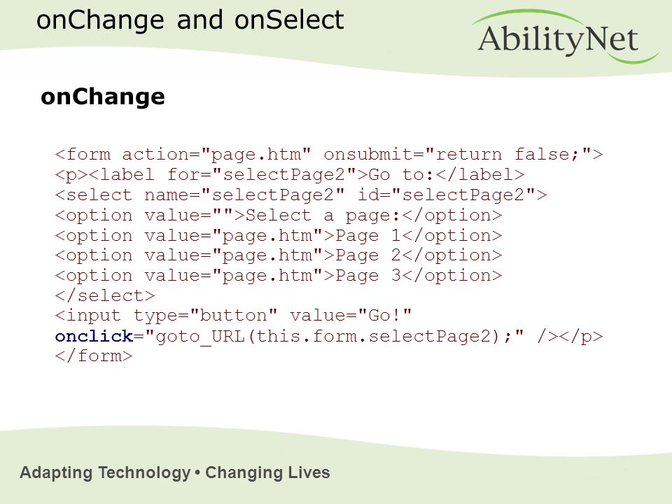 Adapting Technology Changing Lives Go to: Select a page: Page 1 Page 2 Page 3 onChange onChange and onSelect