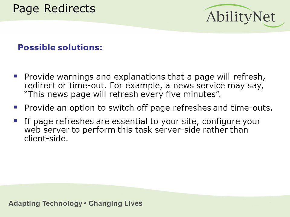 Adapting Technology Changing Lives Page Redirects  Provide warnings and explanations that a page will refresh, redirect or time-out.