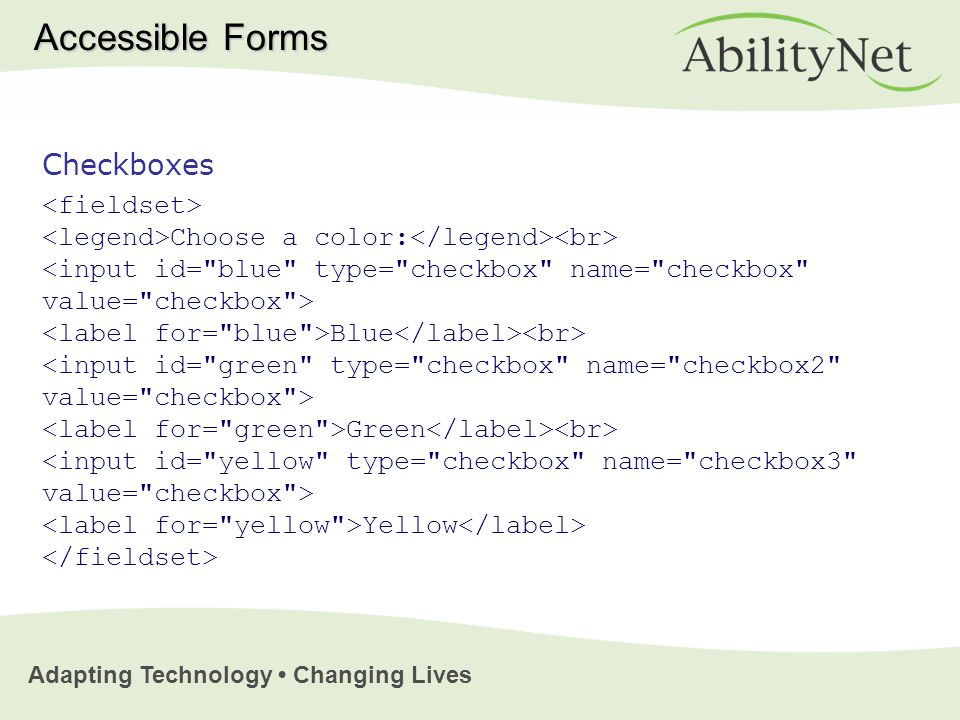 Adapting Technology Changing Lives Checkboxes Choose a color: Blue Green Yellow Accessible Forms