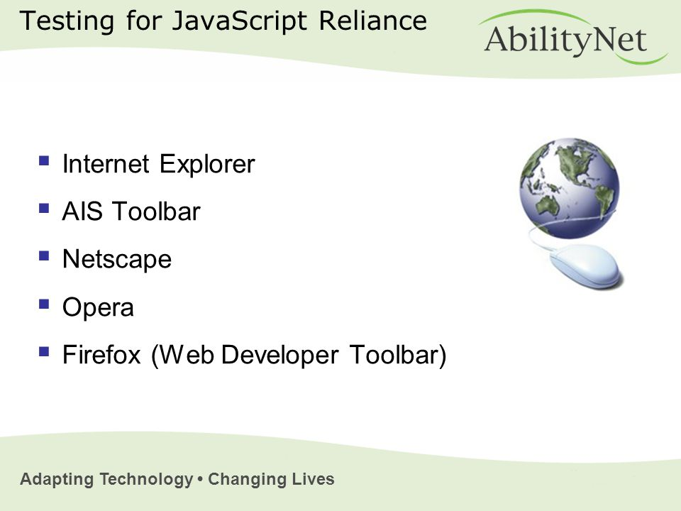 Adapting Technology Changing Lives Testing for JavaScript Reliance  Internet Explorer  AIS Toolbar  Netscape  Opera  Firefox (Web Developer Toolb
