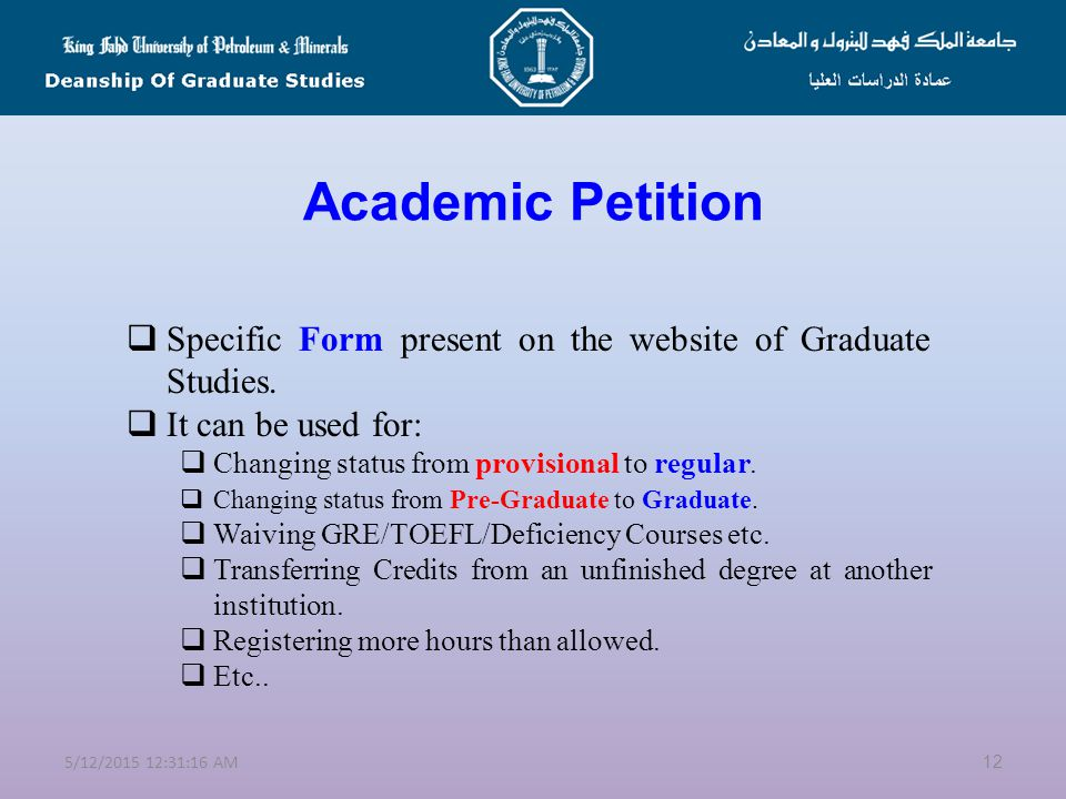 Getting Familiar with Terms and Procedures  Academic Petition  Changing Degree Objective  Provisional and Regular Status  Pre-Graduate Program  Degree Plan  GPA and Warning Policy  Thesis/Proposal & Committee Appointment  Public Defense  Readmission 115/12/2015 12:32:50 AM