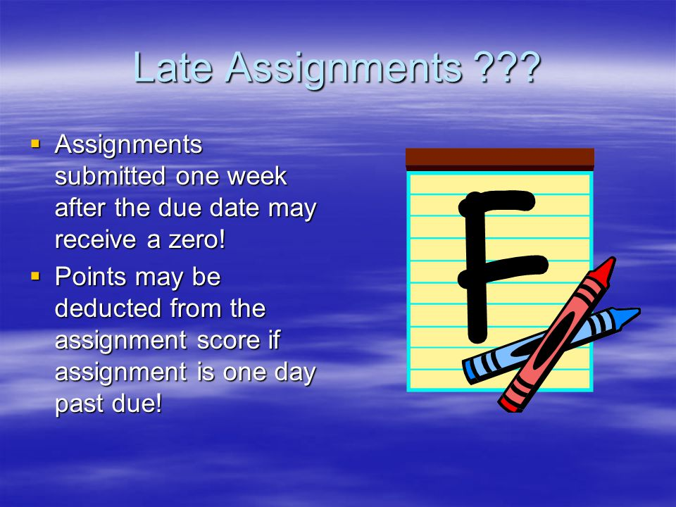Late Assignments .  Assignments submitted one week after the due date may receive a zero.