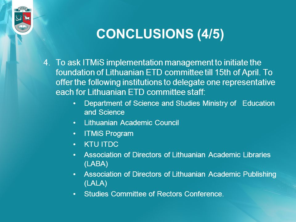 CONCLUSIONS (4/5) 4.To ask ITMiS implementation management to initiate the foundation of Lithuanian ETD committee till 15th of April.