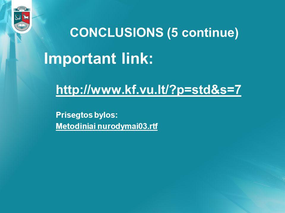 CONCLUSIONS (5 continue) Important link: http://www.kf.vu.lt/?p=std&s=7 Prisegtos bylos: Metodiniai nurodymai03.rtf