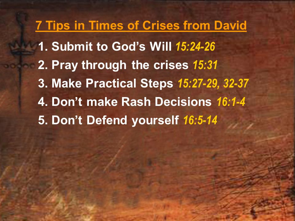 7 Tips in Times of Crises from David 1. Submit to God's Will 15:24-26 2.