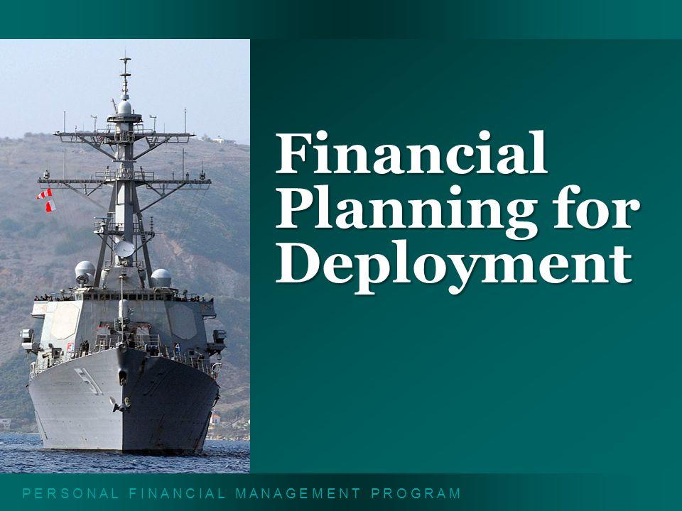 P E R S O N A L F I N A N C I A L M A N A G E M E N T P R O G R A M Financial Planning for Deployment
