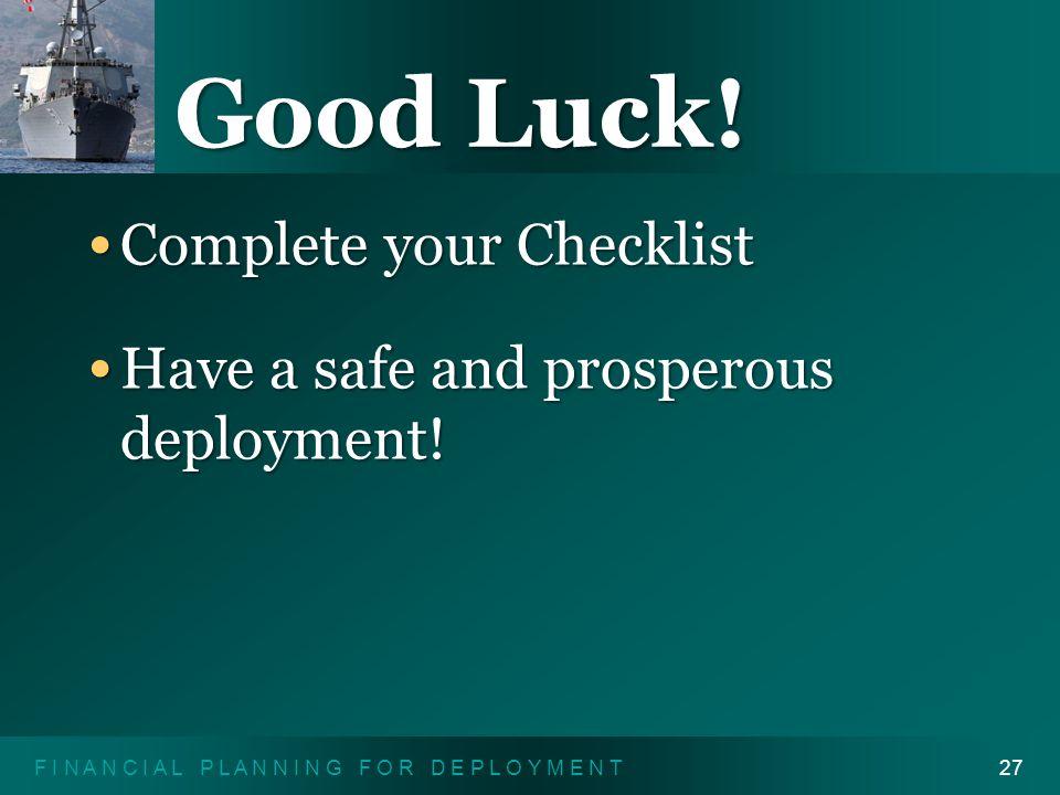 F I N A N C I A L P L A N N I N G F O R D E P L O Y M E N T27 Good Luck! Complete your Checklist Complete your Checklist Have a safe and prosperous de
