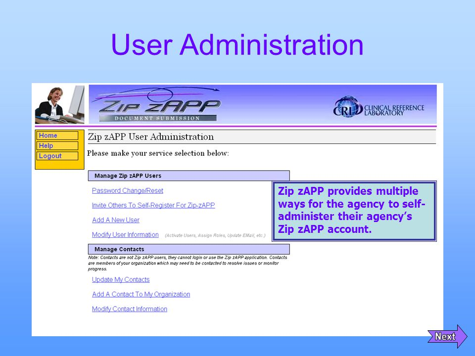 User Administration Zip zAPP provides multiple ways for the agency to self- administer their agency's Zip zAPP account.