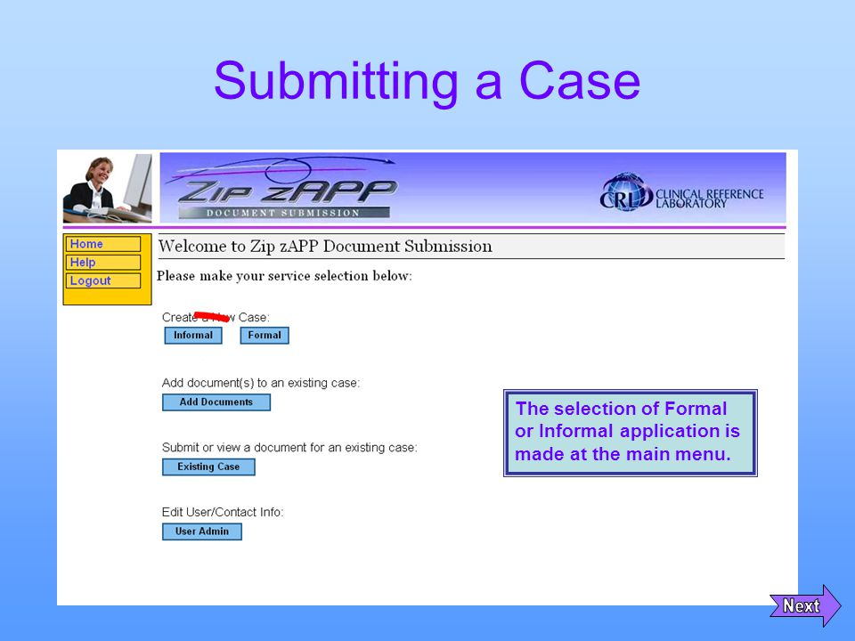 Submitting a Case The selection of Formal or Informal application is made at the main menu.