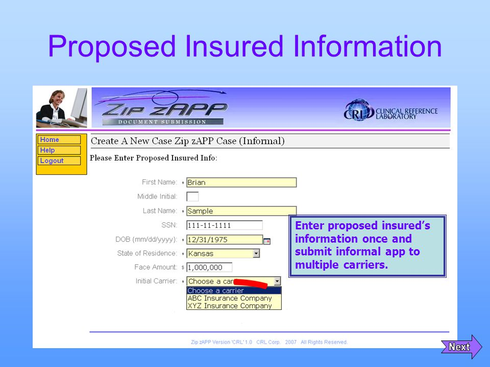 Proposed Insured Information Enter proposed insured's information once and submit informal app to multiple carriers.