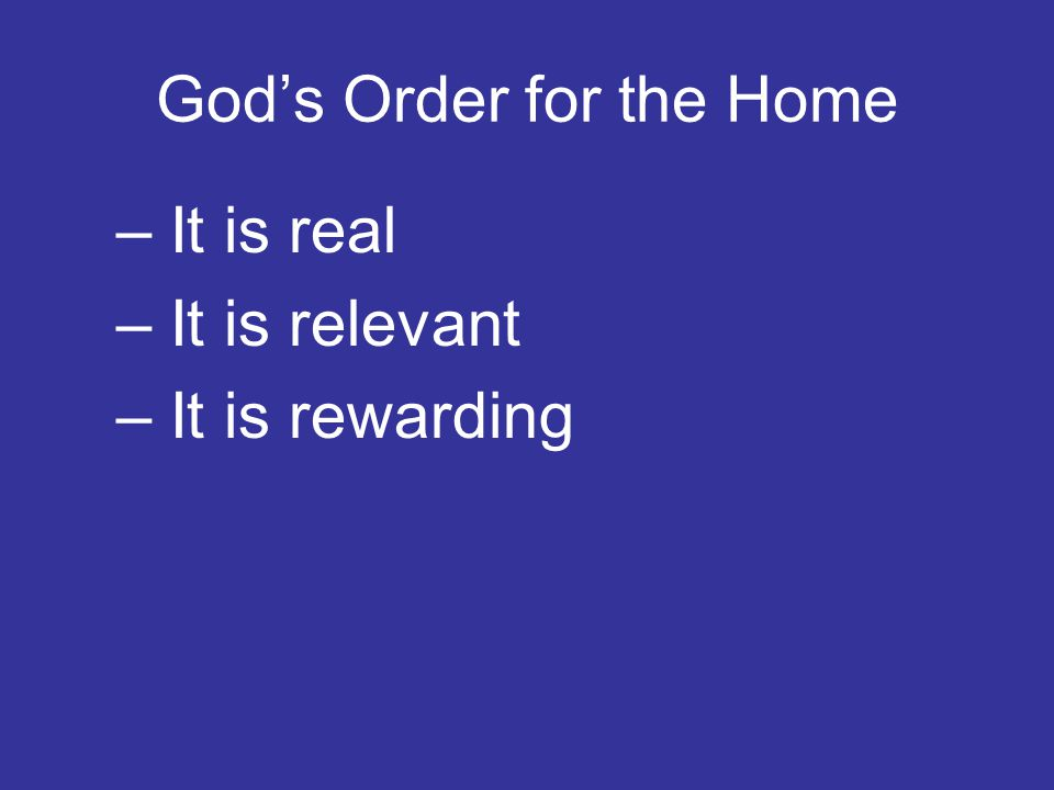God's Order for the Home – It is real – It is relevant – It is rewarding