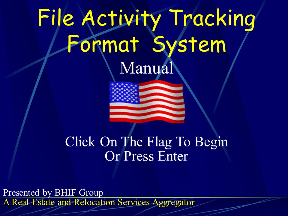 File Activity Tracking Format S ystem Manual A Real Estate and Relocation Services Aggregator Presented by BHIF Group Click On The Flag To Begin Or Press Enter