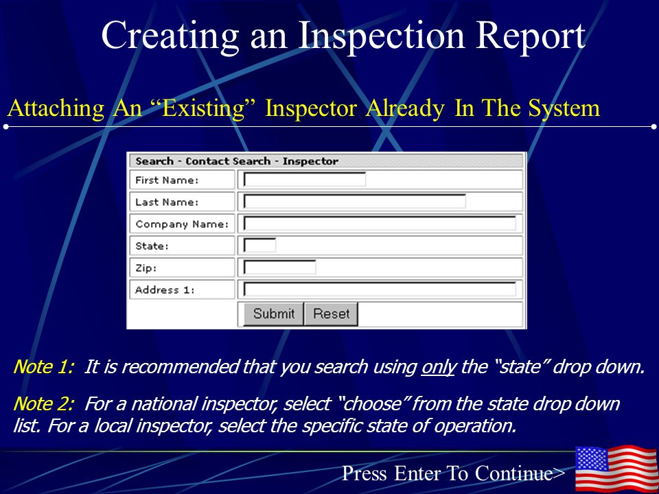 Creating an Inspection Report Attaching An Existing Inspector Already In The System Press Enter To Continue> Note 1: It is recommended that you search using only the state drop down.
