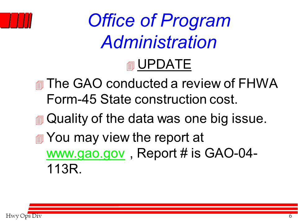 Hwy Ops Div6 Office of Program Administration 4 UPDATE 4 The GAO conducted a review of FHWA Form-45 State construction cost.