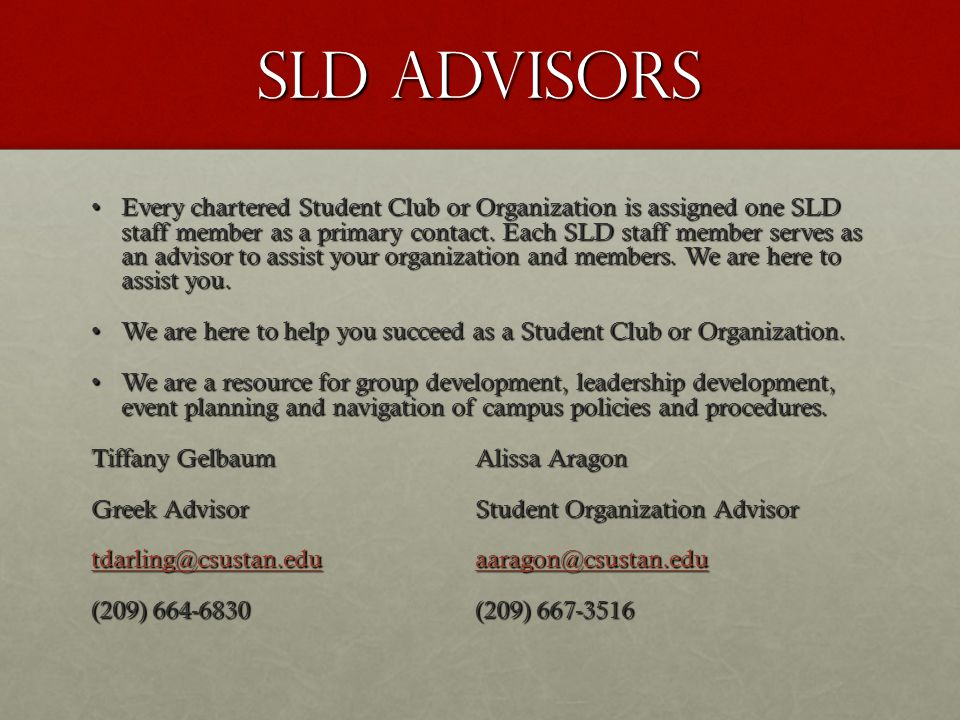 We welcome you to stop by, If an advisor is not available, please make an appointment so we can assist you with: Campus PoliciesCampus Policies Campus ResourcesCampus Resources Chartering QuestionsChartering Questions Community OutreachCommunity Outreach Effective MeetingsEffective Meetings Event PlanningEvent Planning FundraisingFundraising MarketingMarketing Officer TransitionOfficer Transition Recruitment and Retention of MembersRecruitment and Retention of Members Team BuildingTeam Building