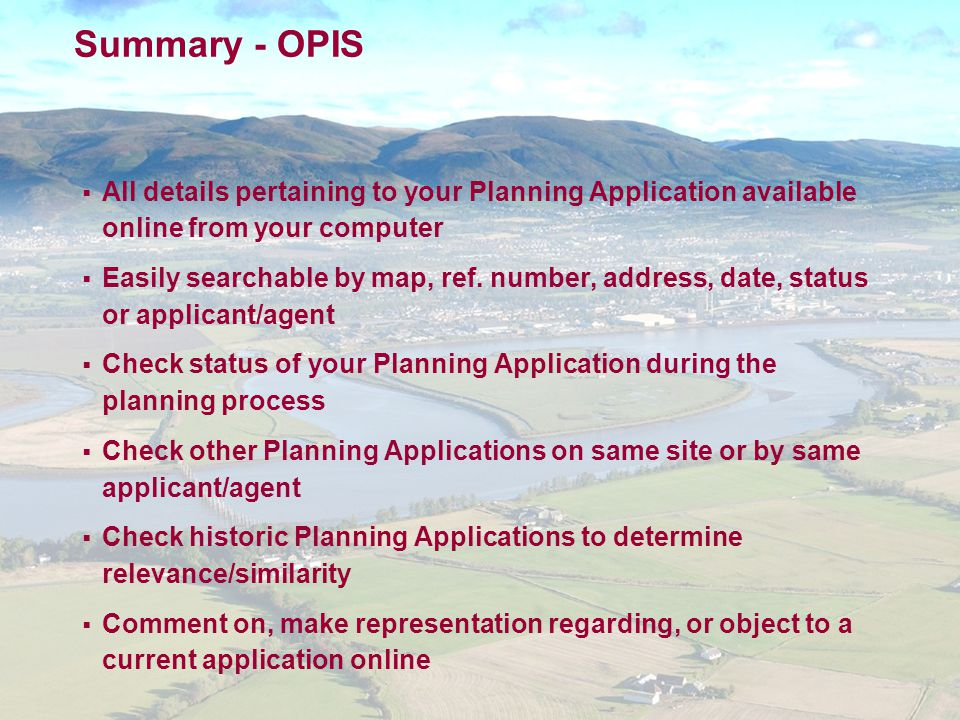 Summary - OPIS  All details pertaining to your Planning Application available online from your computer  Easily searchable by map, ref.
