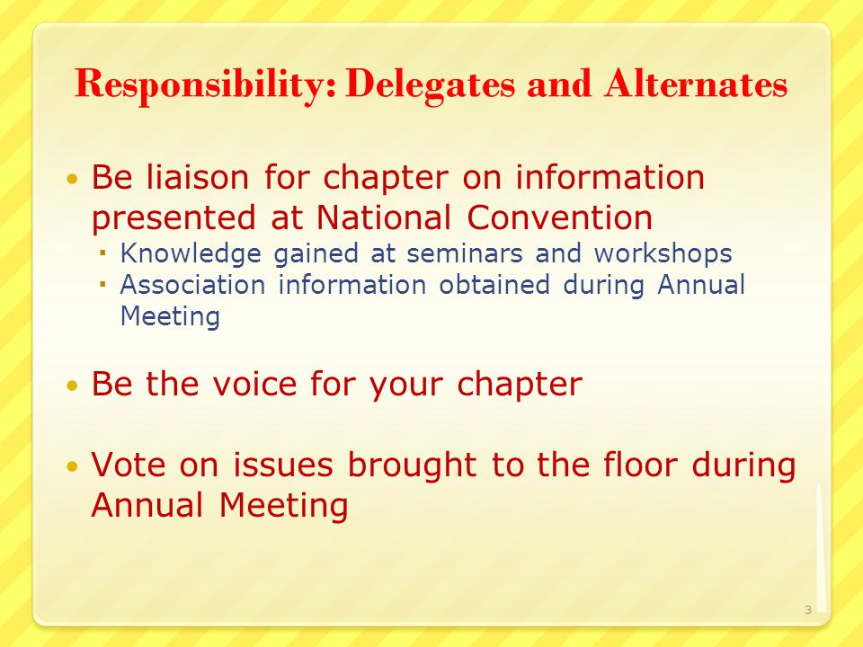 Eligibility: Delegates and Alternates Must be: A voting member in good standing of the chapter being represented  Past National Presidents (PNP)may be chapter delegates in addition to their PNP vote  Current national officers may be chapter delegates in addition to their vote as an officer In attendance at the National Convention 4