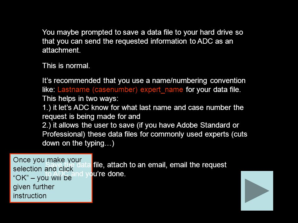 Once you make your selection and click OK – you will be given further instruction You maybe prompted to save a data file to your hard drive so that you can send the requested information to ADC as an attachment.