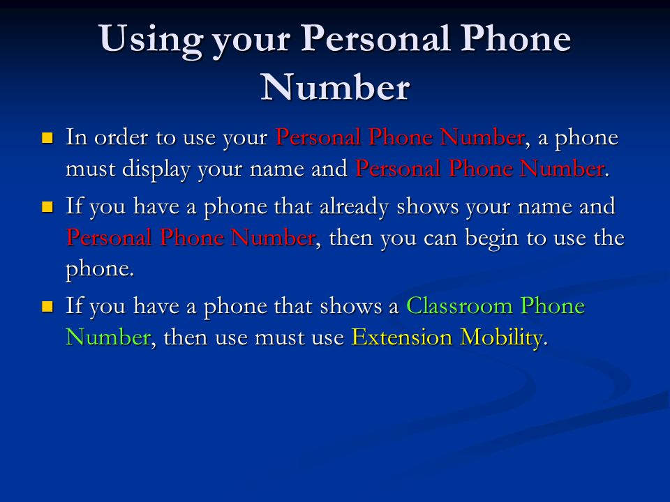 Using your Personal Phone Number In order to use your Personal Phone Number, a phone must display your name and Personal Phone Number. In order to use
