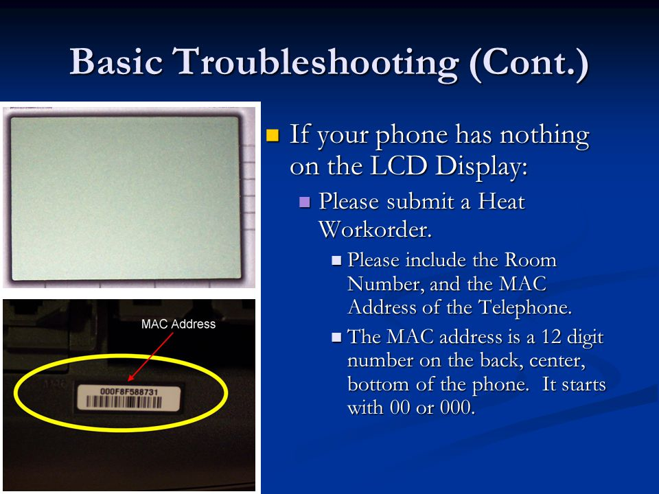 Basic Troubleshooting (Cont.) If your phone has nothing on the LCD Display: If your phone has nothing on the LCD Display: Please submit a Heat Workord