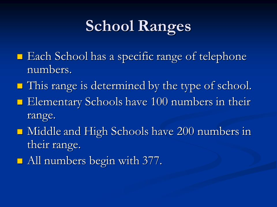 School Ranges Each School has a specific range of telephone numbers. Each School has a specific range of telephone numbers. This range is determined b
