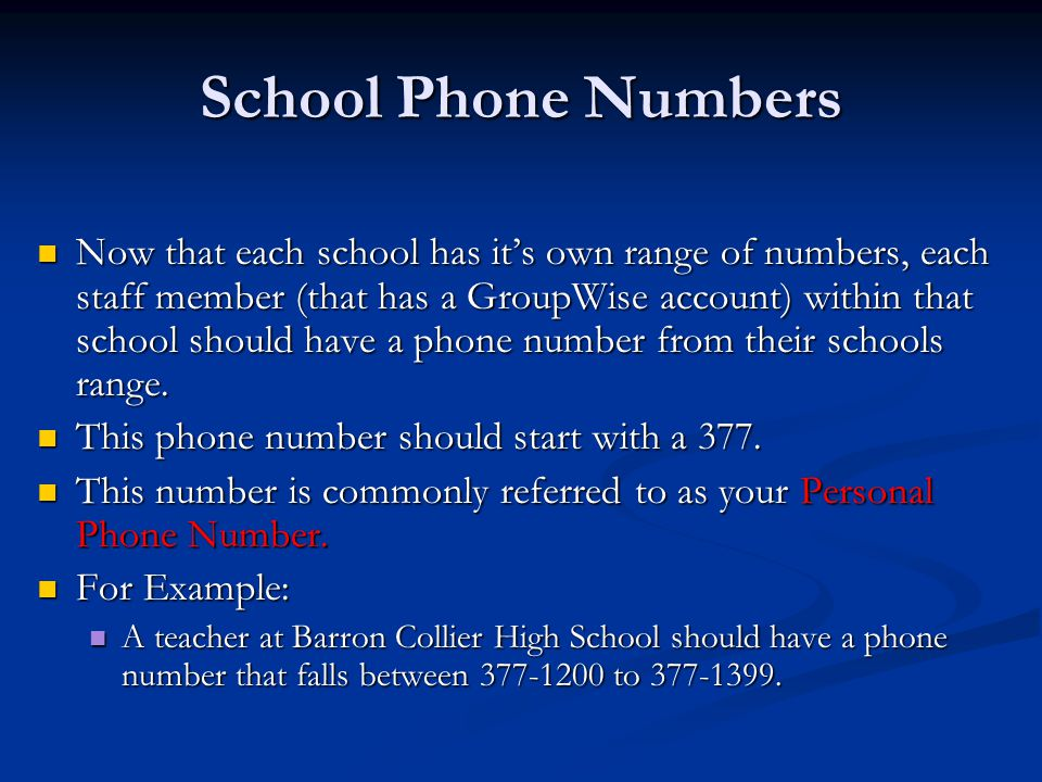 School Phone Numbers Now that each school has it's own range of numbers, each staff member (that has a GroupWise account) within that school should ha