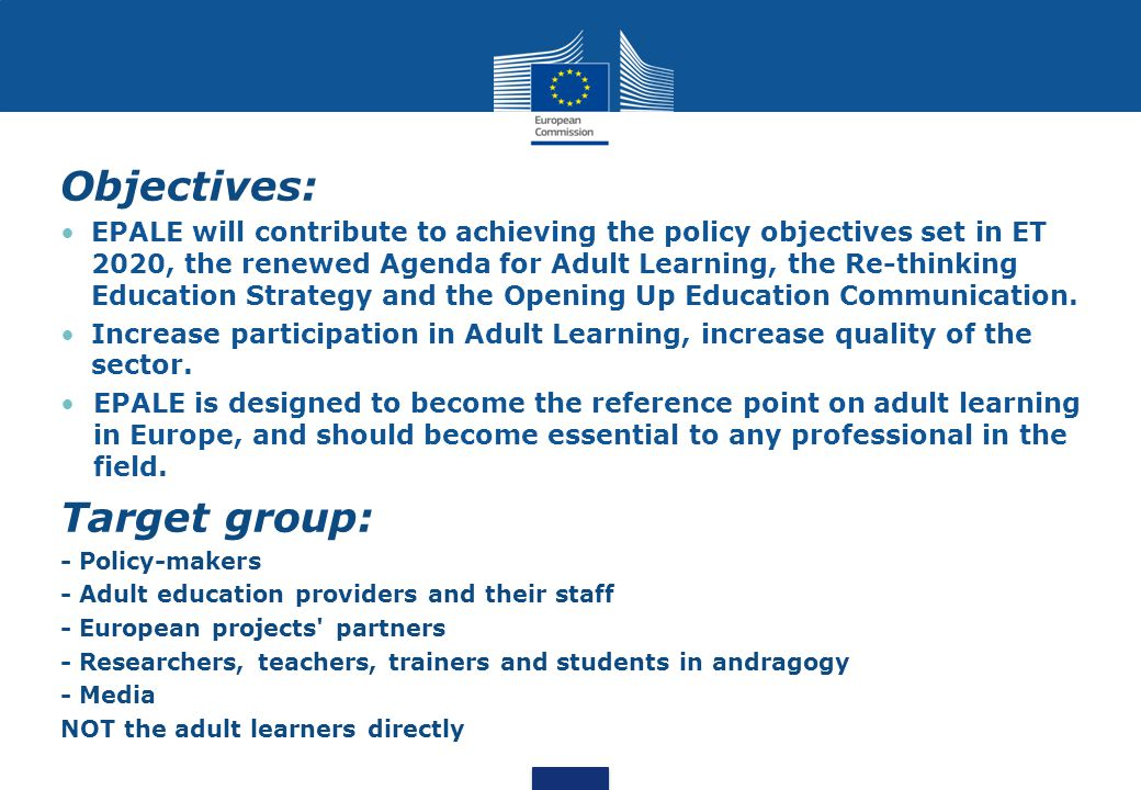 Objectives: EPALE will contribute to achieving the policy objectives set in ET 2020, the renewed Agenda for Adult Learning, the Re-thinking Education