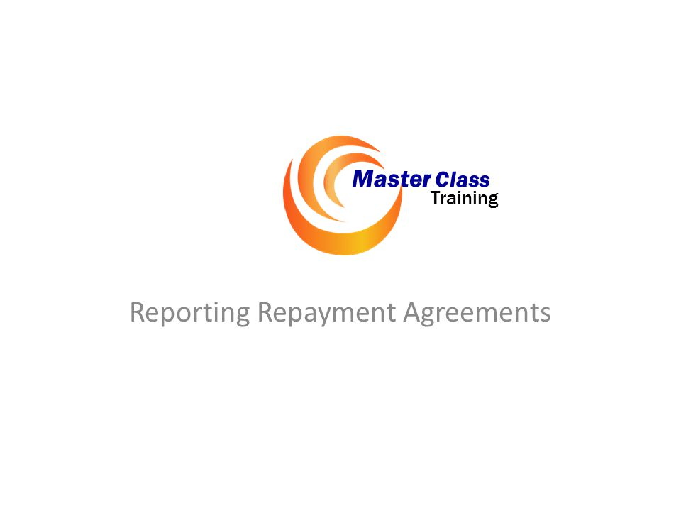 Reporting Repayment Agreements Master Class Training