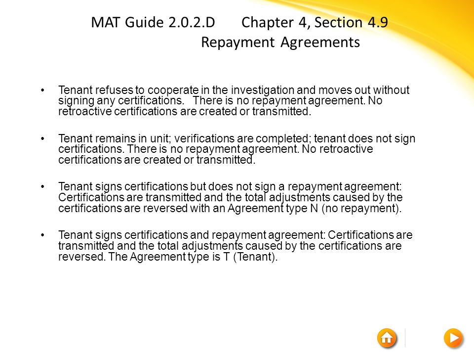 MAT Guide 2.0.2.D Chapter 4, Section 4.9 Repayment Agreements Tenant refuses to cooperate in the investigation and moves out without signing any certifications.