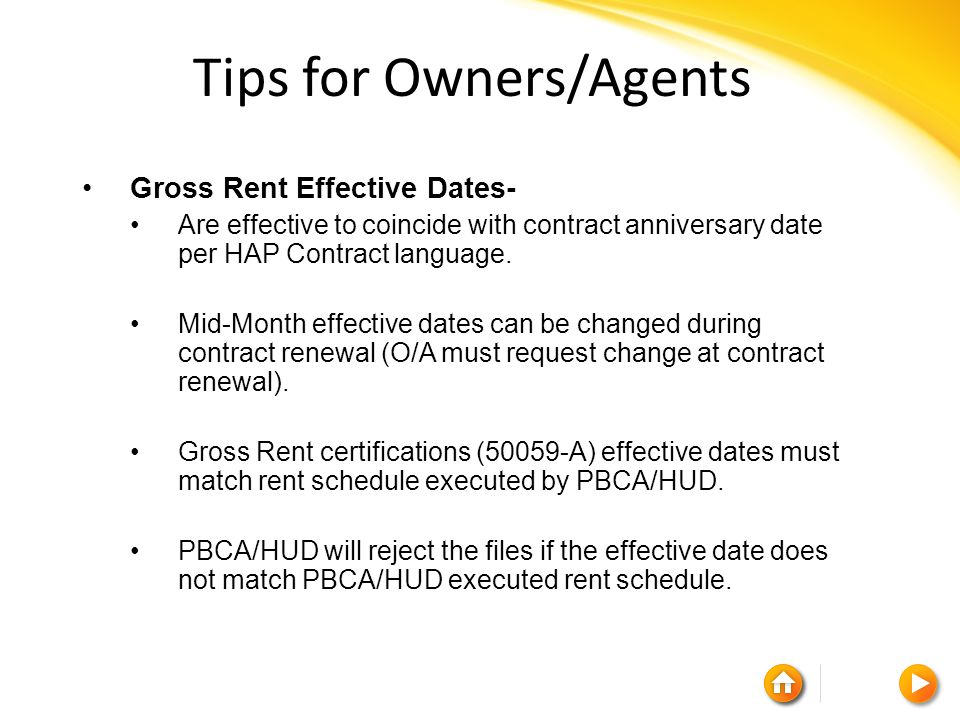 Tips for Owners/Agents Gross Rent Effective Dates- Are effective to coincide with contract anniversary date per HAP Contract language.