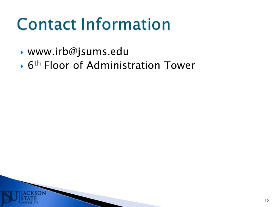  www.irb@jsums.edu  6 th Floor of Administration Tower 15