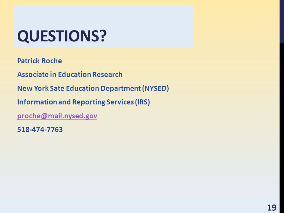 QUESTIONS? Patrick Roche Associate in Education Research New York Sate Education Department (NYSED) Information and Reporting Services (IRS) proche@ma