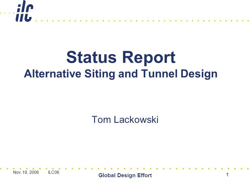 Nov. 19, 2008 ILC08 Global Design Effort 1 Status Report Alternative Siting and Tunnel Design Tom Lackowski