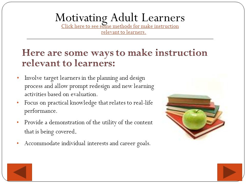 Motivating Adult Learners Click here to see some methods for make instruction relevant to learners.