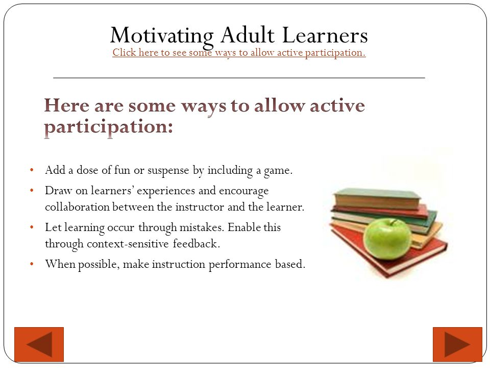 Motivating Adult Learners Click here to see some ways to allow active participation.