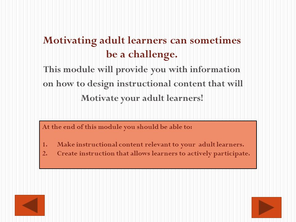 Motivating adult learners can sometimes be a challenge.