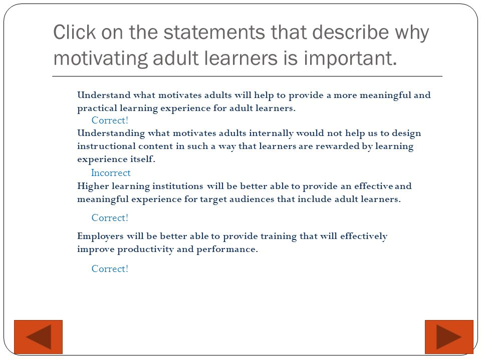  As learners, adults are autonomous and self directed.